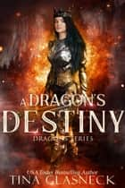 A Dragon's Destiny - Dragons Series ebook by Tina Glasneck
