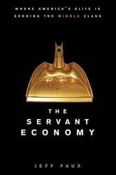 The Servant Economy - Where America's Elite is Sending the Middle Class ebook by Jeff Faux