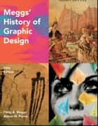 Meggs' History of Graphic Design ebook by Philip B. Meggs,Alston W. Purvis