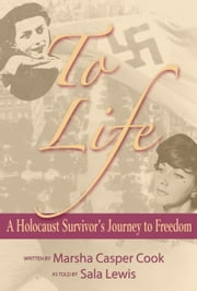 To Life: A Holocaust Survivor's Journey to Freedom ebook by Marsha Casper Cook