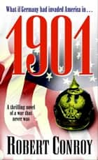 1901 - A Thrilling Novel of a War that Never Was ebook by Robert Conroy