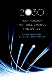 2030: Technology That Will Change the World ebook by Rutger van Santen,Djan Khoe,Bram Vermeer