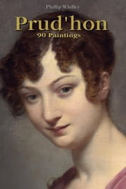 Prud'hon: 90 Paintings ebook by Phillip Whilley