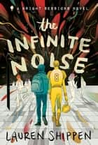 The Infinite Noise - A Bright Sessions Novel ebook by Lauren Shippen