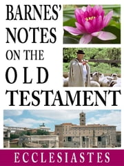 Barnes' Notes on the Old Testament-Book of Ecclesiastes ebook by Albert Barnes