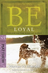 Be Loyal (Matthew): Following the King of Kings - Following the King of Kings ebook by Warren W. Wiersbe