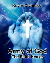 Army of God: The Faith Healer ebook by Kevin Diviness