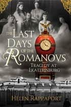 The Last Days of the Romanovs ebook by Helen Rappaport