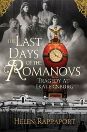 The Last Days of the Romanovs - Tragedy at Ekaterinburg ebook by Helen Rappaport