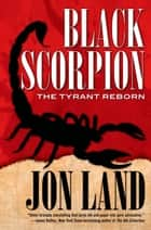 Black Scorpion - The Tyrant Reborn ebook by Jon Land, Fabrizio Boccardi