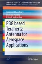PBG based Terahertz Antenna for Aerospace Applications ebook by Balamati Choudhury, Bhavani Danana, Rakesh Mohan Jha