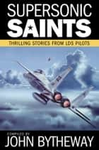 Supersonic Saints ebook by John Bytheway