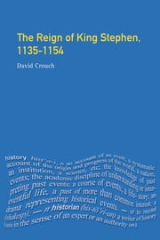 The Reign of King Stephen - 1135-1154 ebook by David Crouch