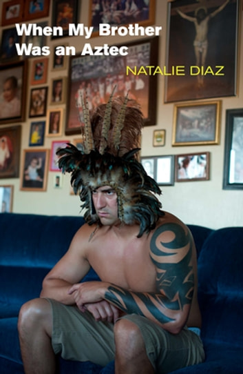 When My Brother Was an Aztec ebook by Natalie Diaz