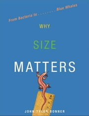 Why Size Matters - From Bacteria to Blue Whales ebook by John Tyler Bonner