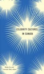 Celebrity Cultures in Canada ebook by Katja Lee, Lorraine York