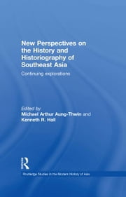 New Perspectives on the History and Historiography of Southeast Asia - Continuing Explorations ebook by Michael Arthur Aung-Thwin,Kenneth R. Hall
