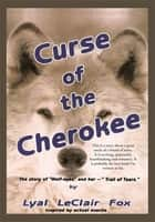 Curse of the Cherokee ebook by Lyal LeClair Fox