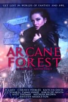 Arcane Forest: A Fantasy Anthology ebook by W.J. May, C.J. Pinard, Chrissy Peebles,...