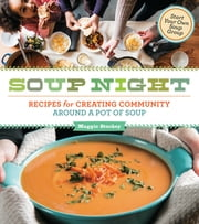 Soup Night - Recipes for Creating Community Around a Pot of Soup ebook by Kobo.Web.Store.Products.Fields.ContributorFieldViewModel