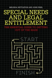 Special Needs and Legal Entitlement - The Essential Guide to Getting out of the Maze ebook by John Friel,Melinda Nettleton,Columb Friel