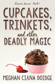 Cupcakes, Trinkets, and Other Deadly Magic ebook by Meghan Ciana Doidge