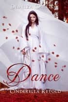 Dance - Cinderella Retold ebook by Demelza Carlton