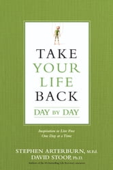 Take Your Life Back Day by Day - Inspiration to Live Free One Day at a Time ebook by Stephen Arterburn,David Stoop