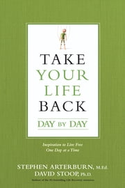 Take Your Life Back Day by Day - Inspiration to Live Free One Day at a Time ebook by Stephen Arterburn, David Stoop