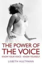 The Power of the Voice ebook by Lisbeth Hultmann