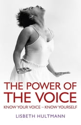The Power of the Voice - Know Your Voice - Know Yourself ebook by Lisbeth Hultmann