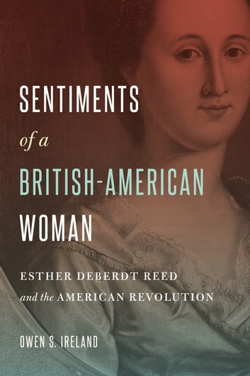 Sentiments of a British-American Woman - Esther DeBerdt Reed and the American Revolution ebook by Owen S. Ireland