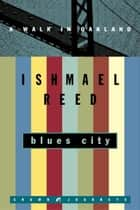 Blues City - A Walk in Oakland ebook by Ishmael Reed