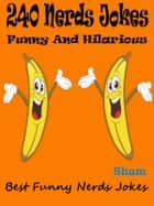 Jokes Nerds Jokes: 240 Nerds Jokes ebook by Sham