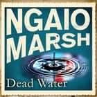 Dead Water audiobook by Ngaio Marsh