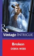 Broken (Mills & Boon Intrigue) (Colby Agency: The New Equalizers, Book 3) 電子書籍 by Debra Webb