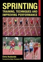 Sprinting - Training, Techniques and Improving Performance ebook by Chris Husbands