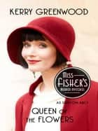 Queen of the Flowers - Phryne Fisher's Murder Mysteries ebook by Kerry Greenwood