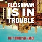 Fleishman Is in Trouble - One of 2020's bestselling novels audiobook by Taffy Brodesser-Akner