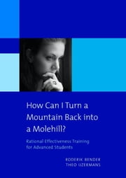 How can I turn a mountain back into a molehill? - rational effectiveness training for advanced students ebook by Roderik Bender,Theo IJzermans