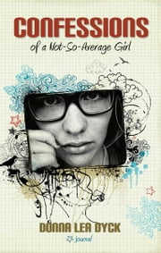 Confessions of a Not-So-Average Girl ebook by Donna Lea Dyck