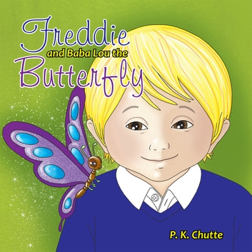 Freddie and Baba Lou the Butterfly ebook by P. K. Chutte