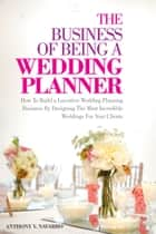 The Business of Being A Wedding Planner ebook by Anthony Navarro