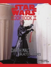 The Star Wars Cookbook II - Darth Malt and More Galactic Recipes ebook by Wesley Martin,Frankie Frankeny