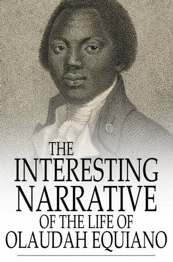 The Interesting Narrative Of The Life Of Olaudah Equiano: Written By Himself - Written by Himself ebook by Olaudah Equiano
