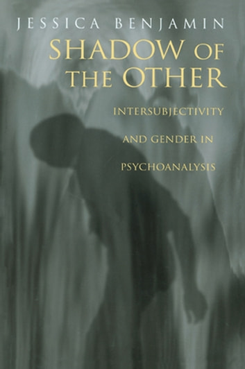 Shadow of the Other - Intersubjectivity and Gender in Psychoanalysis eBook by Jessica Benjamin
