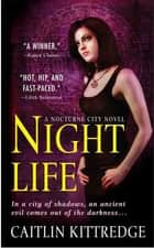 Night Life - A Nocturne City Novel ebook by Caitlin Kittredge
