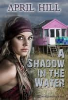 A Shadow in the Water ebook by April Hill