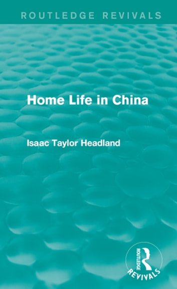 Home Life in China ebook by Isaac Taylor Headland