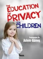 The Education Of Privacy For Children ebook by Adem Güneş